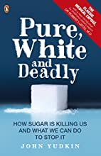 Pure, white, and deadly : how sugar is…