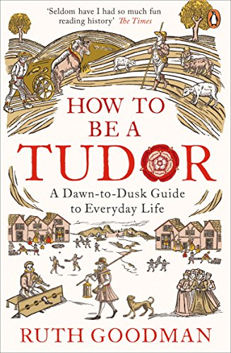 how-to-be-a-tudor-a-dawn-to-dusk-guide-to-everyday-life