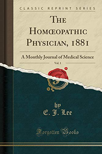 the-homopathic-physician-1881-vol-1-a-monthly-journal-of-medical-science-classic-reprint