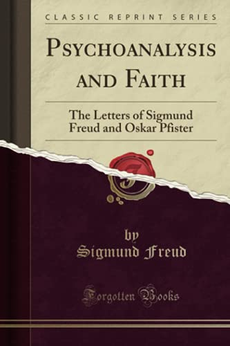 psychoanalysis-and-faith-the-letters-of-sigmund-freud-and-oskar-pfister-classic-reprint