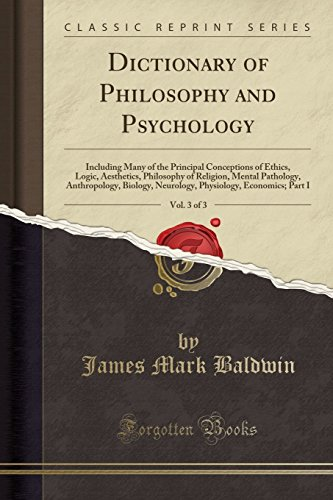 dictionary-of-philosophy-and-psychology-vol-3-of-3-including-many-of-the-principal-conceptions-of-ethics-logic-aesthetics-philosophy-of-economics-part-i-classic-reprint