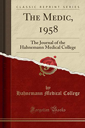 the-medic-1958-the-journal-of-the-hahnemann-medical-college-classic-reprint