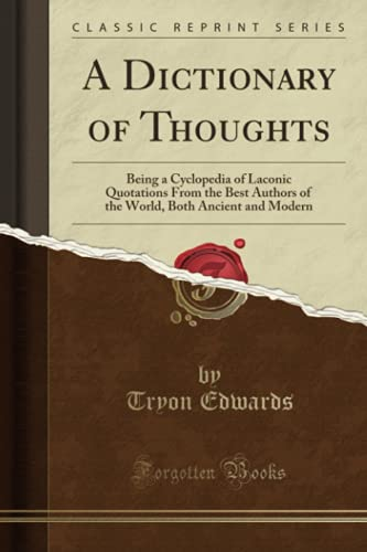 a-dictionary-of-thoughts-being-a-cyclopedia-of-laconic-quotations-from-the-best-authors-of-the-world-both-ancient-and-modern-classic-reprint