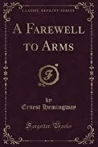 A Farewell to Arms (Classic Reprint) by…