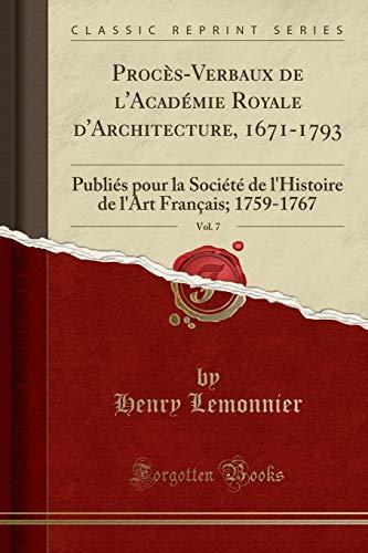 procs-verbaux-de-lacadmie-royale-darchitecture-1671-1793-vol-7-publis-pour-la-socit-de-lhistoire-de-lart-franais-1759-1767-classic-reprint-french-edition