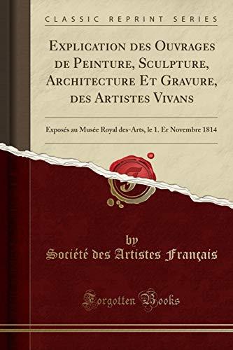 explication-des-ouvrages-de-peinture-sculpture-architecture-et-gravure-des-artistes-vivans-exposs-au-muse-royal-des-arts-le-1-er-novembre-1814-classic-reprint-french-edition