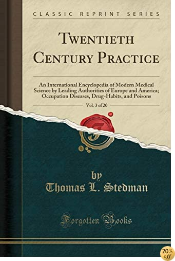 Twentieth Century Practice, Vol. 3 of 20: An International Encyclopedia of Modern Medical Science by Leading Authorities of Europe and America. Drug-Habits, and Poisons (Classic Reprint)