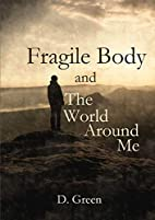 Fragile Body and The World Around Me