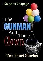 The Gunman And The Clown: Ten Short Stories…