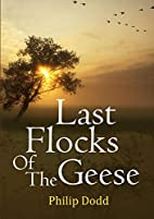 Last Flocks of the Geese by Philip Dodd