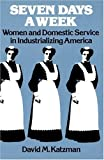 Katzman, David M.: Seven Days a Week: Women and Domestic Service in Industrializing America