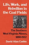 Corbin, David: Life, Work and Rebellion in the Coal Fields: The Southern West Virginia Miners, 1880-1922
