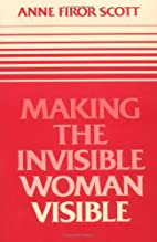 Making the Invisible Woman Visible by Anne…
