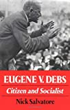 Nick Salvatore: Eugene V. Debs: CITIZEN AND SOCIALIST (Working Class in American History)