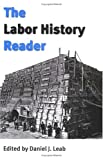 Leab, Daniel J.: The Labor History Reader