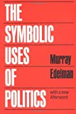 Edelman, Murray Jacob: The Symbolic Uses of Politics