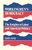 Fink, Leon: Workingmen's Democracy: The Knights of Labor and American Politics