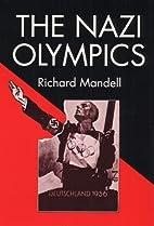 The Nazi Olympics by Richard D. Mandell
