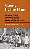 Sacks, Karen Brodkin: Caring by the Hour: Women, Work, and Organizing at Duke Medical Center