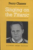Singing on the Titanic by Perry Glasser