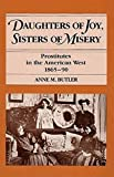 Butler, Anne M.: Daughters of Joy, Sisters of Misery: Prostitutes in the American West, 1865-90