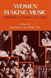 Bowers, Jane: Women Making Music: The Western Art Tradition, 1150-1950