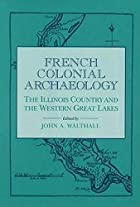 French Colonial Archaeology: The Illinois…