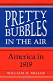Miller, William D.: Pretty Bubbles in the Air: America in 1919