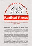 Shore, Elliott: The German-American Radical Press: The Shaping of a Left Political Culture, 1850-1940