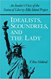 Holland, F. Ross: Idealists, Scoundrels, and the Lady: An Insider&#39;s View of the Statue of Liberty-Ellis Island Project