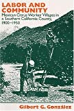 Gonzalez, Gilbert G.: Labor and Community: Mexican Citrus Worker Villages in a Southern California County, 1900-1950