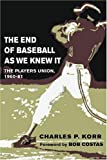 Korr, Charles P.: The End Of Baseball As We Knew It: The Players Union, 1960-81