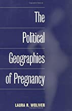 The Political Geographies of Pregnancy by…