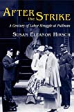 Hirsch, Susan E.: After the Strike: A Century of Labor Struggle at Pullman
