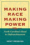 Redding, Kent: Making Race, Making Power: North Carolina's Road to Disfranchisement