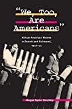 Shockley, Megan Taylor: We, Too, Are Americans: African American Women in Detroit and Richmond, 1940-54