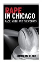 Rape in Chicago: Race, Myth, and the Courts…