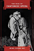 The rise of Cantonese opera by Wing Chung Ng
