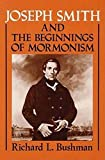 Bushman, Richard L.: Joseph Smith and the Beginnings of Mormonism