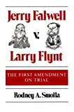 Smolla, Rodney A.: Jerry Falwell V Larry Flynt: The First Amendment on Trial