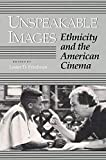 Friedman, Lester D.: Unspeakable Images: Ethnicity and the American Cinema