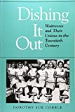 Cobble, Dorothy Sue: Dishing It Out: Waitresses and Their Unions in the Twentieth Century