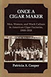 Cooper, Patricia: Once a Cigar Maker: Men, Women and Work Culture in American Cigar Factories, 1900-1919