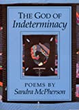 McPherson, Sandra: The God of Indeterminacy
