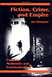 Thompson, Jon: Fiction, Crime, and Empire: Clues to Modernity and Postmodernism