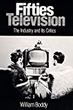 Boddy, William: Fifties Television: The Industry and Its Critics