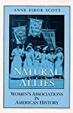 Scott, Anne F.: Natural Allies : Women&#39;s Associations in American History