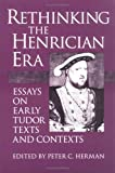 Herman, Peter C.: Rethinking the Henrician Era: Essays on Early Tudor Texts and Contexts