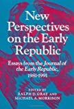 Morrison, Michael A.: New Perspectives on the Early Republic: Essays from the Journal of the Early Republic, 1981-91