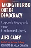 Carey, Alex: Taking the Risk Out of Democracy: Corporate Propaganda versus Freedom and Liberty (History of Communication)
